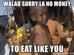 African Baby Meme - walao sorry la no money to eat like you sad starving african