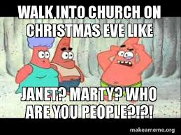Who Are You People Meme - walk into church on christmas eve like janet marty who are you