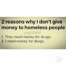 I Need Money Meme - 2 reasons why i don t give money to homeless people petty memes 1