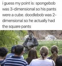 Doodlebob Meme - dopl3r com memes i guess my point is spongebob was 3