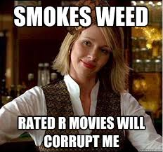 R Rated Memes - smokes weed rated r movies will corrupt me scumbag christian