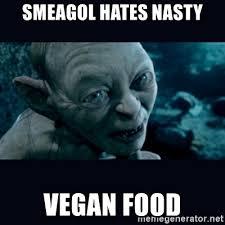 Smeagol Memes - smeagol hates nasty vegan food gollum meme generator