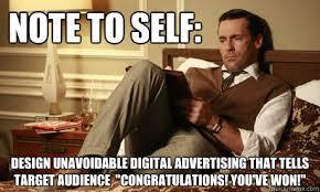 Meme Advertising - note to self design unavoidable digital advertising that tells
