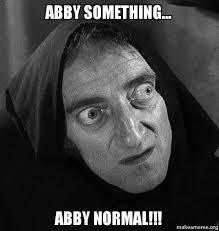 Abby Meme - abby something abby normal make a meme
