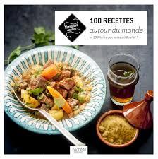 livre de cuisine du monde livre de recettes 100 recettes autour du monde collection