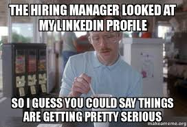Meme Manager - the hiring manager looked at my linkedin profile so i guess you