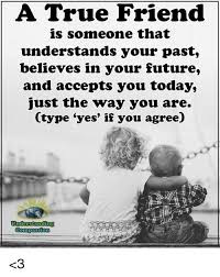 True Friend Meme - a true friend is someone that understands your past believes in