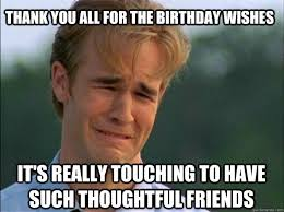 Thank You Birthday Meme - thank you all for the birthday wishes it s really touching to have