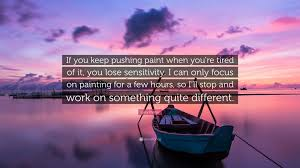 Tired Work Hours Gary Panter Quote U201cif You Keep Pushing Paint When You U0027re Tired Of