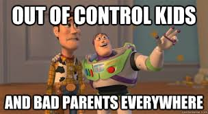 Bad Father Meme - out of control kids and bad parents everywhere toy story