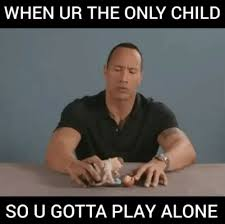Only Child Meme - 33 memes every only child will relate to part 3
