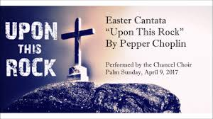 2017 04 09 easter cantata upon this rock