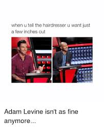 Adam Levine Meme - when u tell the hairdresser u want just a few inches cut adam levine