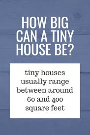 how big can a tiny house be the tiny house