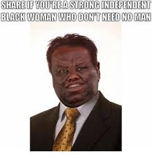Black Woman Meme - share of youreastrongindependent black woman who dont need no man