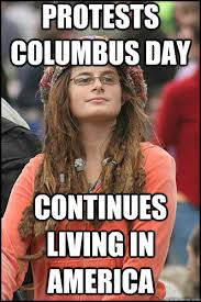Columbus Day Meme - protests columbus day continues living in america liberal