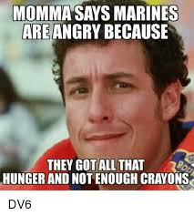 Sugar Momma Meme - momma says marines are angry because they gotall that hunger and