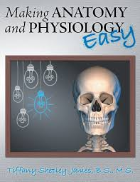 making anatomy and physiology easy tiffany shepley james