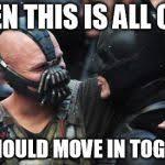 Bromance Memes - bane batman bromance meme generator imgflip