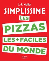 la cuisine simplissime livre simplissime pizzas jean françois mallet hachette pratique