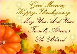 morning happy thanksgiving may your family be blessed