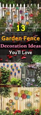 Garden Decorating Ideas Pinterest 40 Creative Garden Fence Decoration Ideas Fence Decorations
