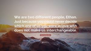 erin morgenstern quote u201cwe are two different people ethan just