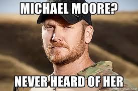 Chris Kyle Meme - michael moore never heard of her badass chris kyle meme generator
