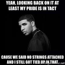 No Strings Attached Memes - yeah looking back on it at least my pride is in tact cause we said