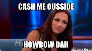 Meme Pronunciation Audio - cash me ousside howbow dah know your meme