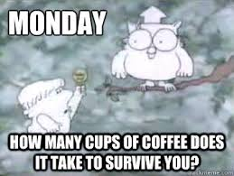Monday Memes Funny - monday how many cups of coffee does it take to survive you