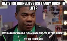 Jessica Meme - hey siri bring jessica tandy back to life jessica tandy s zombie
