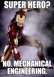 Industrial Engineering Memes - search a meme super hero no mechanical engineering weknowmemes