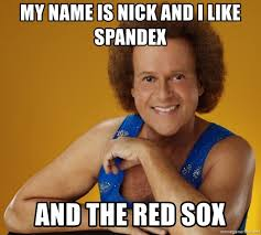 Spandex Meme - my name is nick and i like spandex and the red sox gay richard