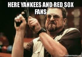 Red Sox Meme - here yankees and red sox fans come out to play make a meme