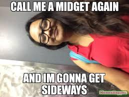 Meme The Midget - call me a midget again and im gonna get sideways meme custom 9924