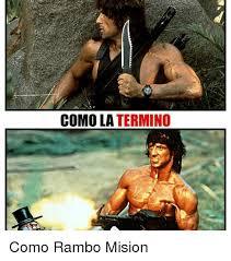 Rambo Meme - como la termino como rambo mision meme on sizzle
