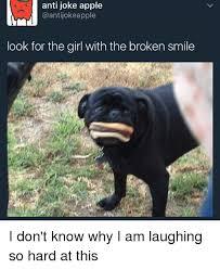 Anti Joke Meme - anti joke apple look for the girl with the broken smile i don t
