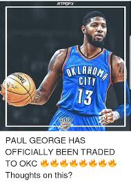Paul George Memes - rtpgfx city 13 paul george has officially been traded to okc