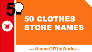 50 clothes store names the best names for your company www