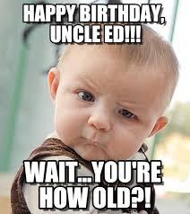 Ed Meme - happy birthday uncle ed sceptical baby meme on memegen
