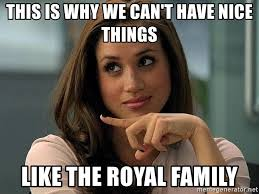 Royal Family Memes - this is why we can t have nice things like the royal family meghan