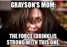 The Force Is Strong With This One Meme - grayson s mom the force drink is strong with this one make a meme