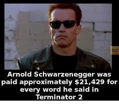 Schwarzenegger Meme - facts arnold schwarzenegger was paid approximately 21429 for every