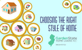 choosing from different styles of homes garden state home loans