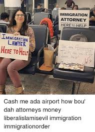 Lawyer Meme - immigration lawyer here to helr immigration attorney here to help e