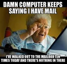 Computer Grandma Meme - damn computer keeps saying i have mail geezer guff