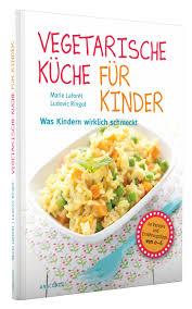 vegetarische k che fr vegetarische küche für kinder was kindern wirklich
