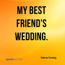 wedding quotes for best friend dakota fanning quotes quotehd