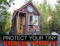tiny house theft 7 ways to protect your tumbleweed from being stolen